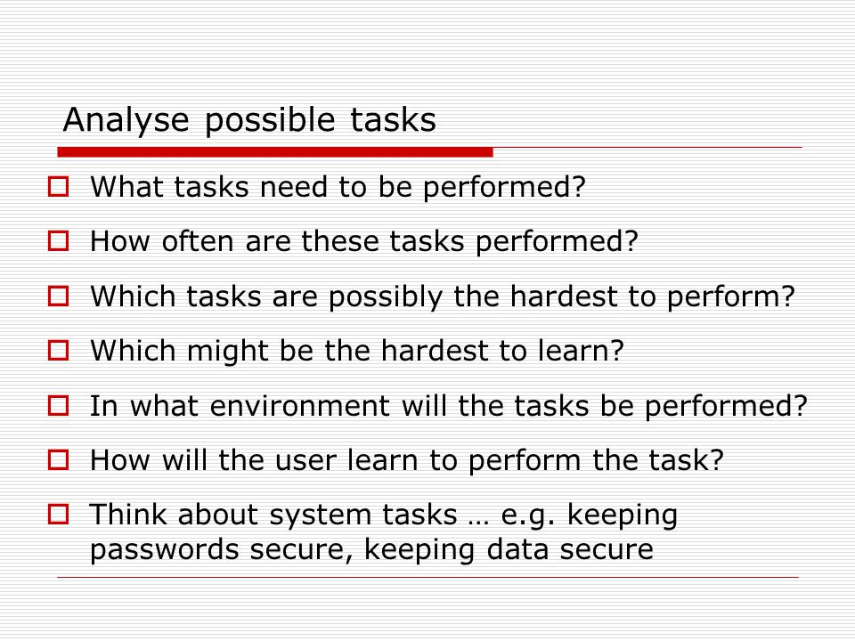 Analyse possible tasks  What tasks need to be performed.