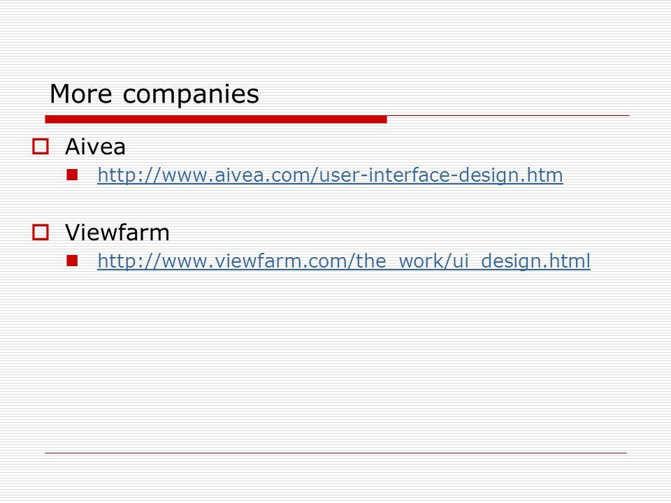More companies  Aivea http://www.aivea.com/user-interface-design.htm  Viewfarm http://www.viewfarm.com/the_work/ui_design.html