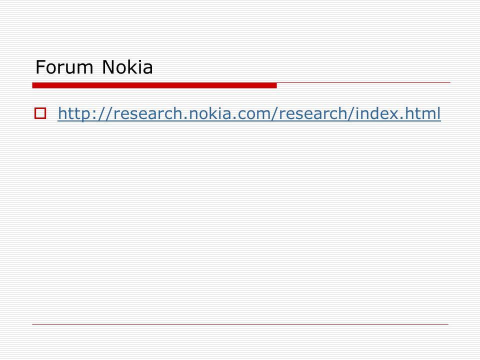 Forum Nokia  http://research.nokia.com/research/index.html http://research.nokia.com/research/index.html
