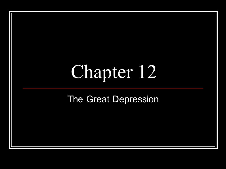 Chapter 12 The Great Depression