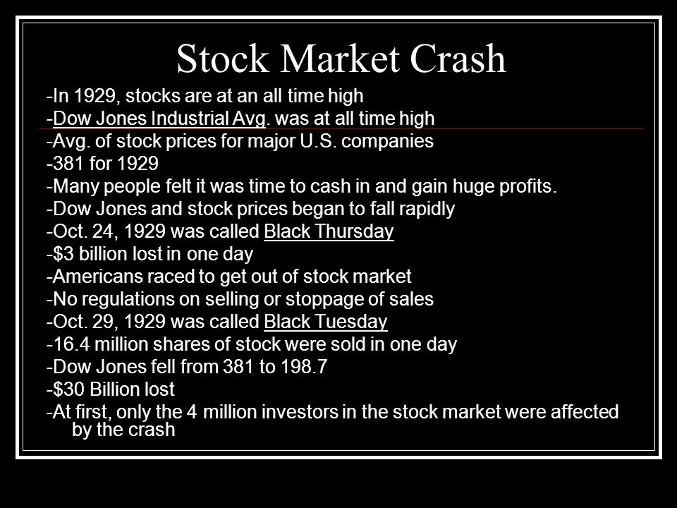 Stock Market Crash -In 1929, stocks are at an all time high -Dow Jones Industrial Avg. was at all time high -Avg. of stock prices for major U.S. compa