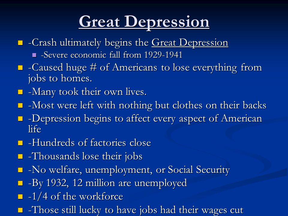Great Depression -Crash ultimately begins the Great Depression -Crash ultimately begins the Great Depression -Severe economic fall from 1929-1941 -Sev