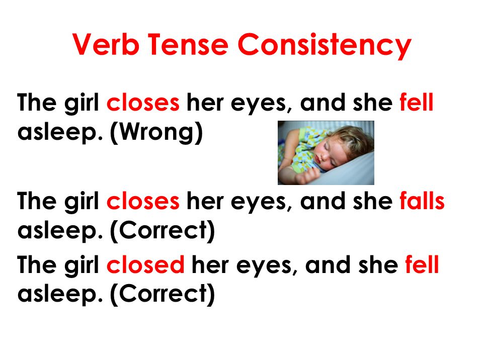 Verb Tense Consistency Sometimes you need to change tense to show the order of events in time.
