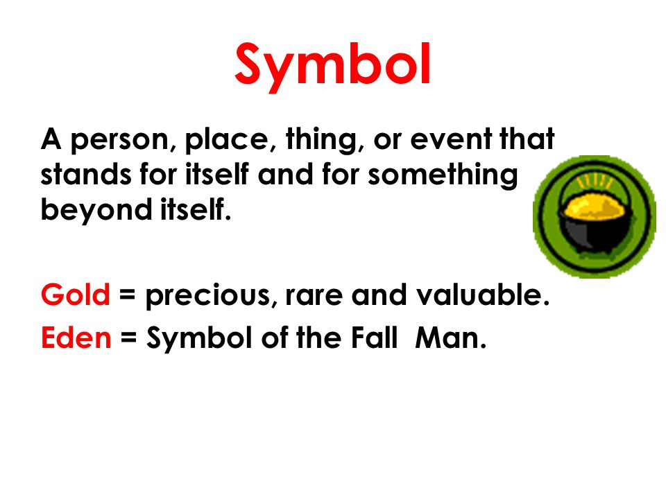 Symbol A person, place, thing, or event that stands for itself and for something beyond itself. Gold = precious, rare and valuable. Eden = Symbol of t
