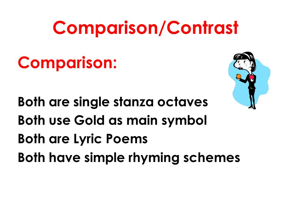 Comparison/Contrast Comparison: Both are single stanza octaves Both use Gold as main symbol Both are Lyric Poems Both have simple rhyming schemes
