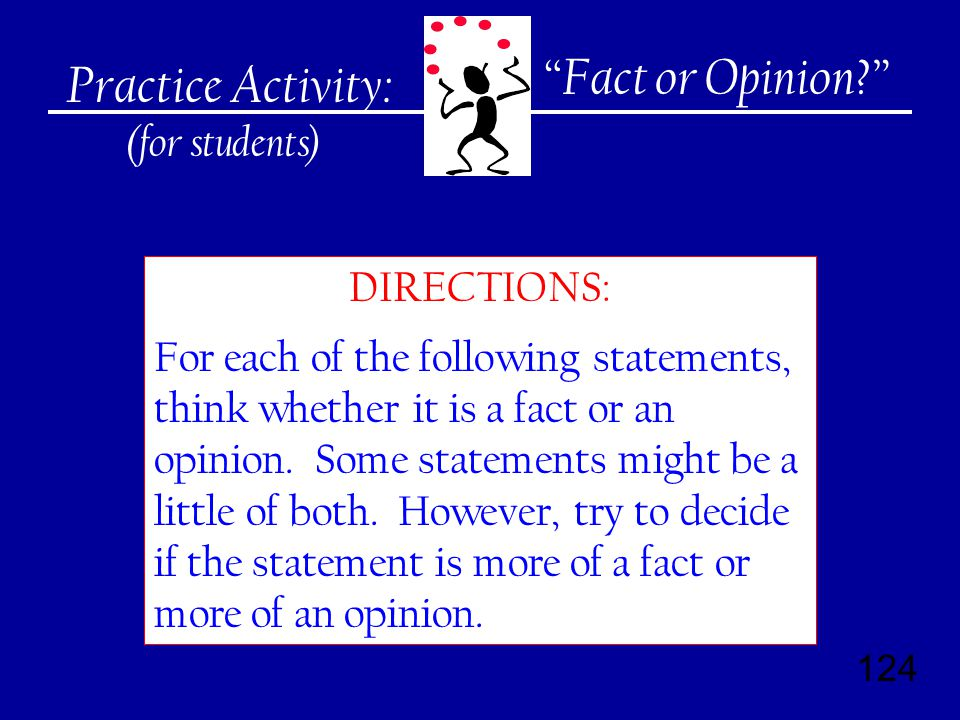 124 DIRECTIONS: For each of the following statements, think whether it is a fact or an opinion.
