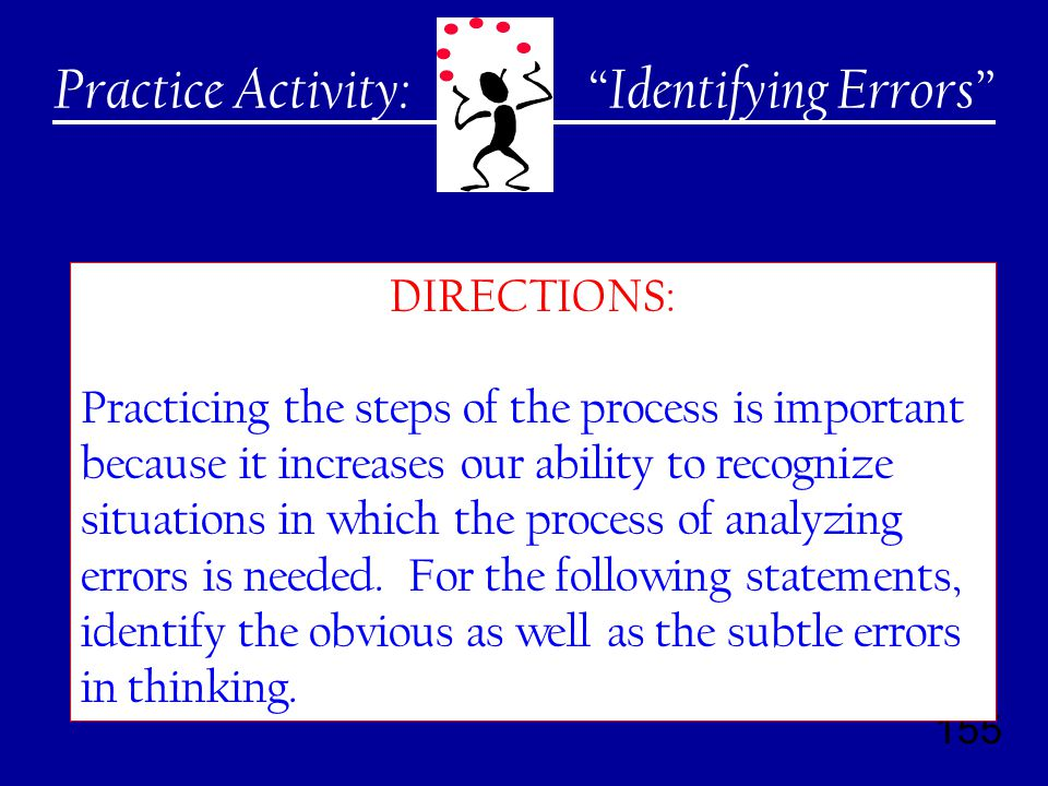 155 Practice Activity: DIRECTIONS: Practicing the steps of the process is important because it increases our ability to recognize situations in which the process of analyzing errors is needed.