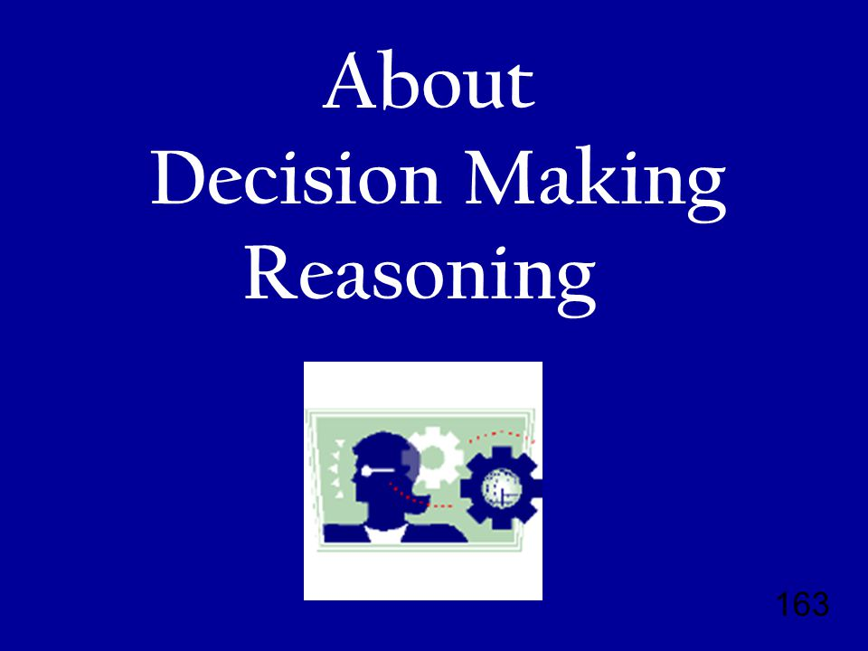 163 About Decision Making Reasoning