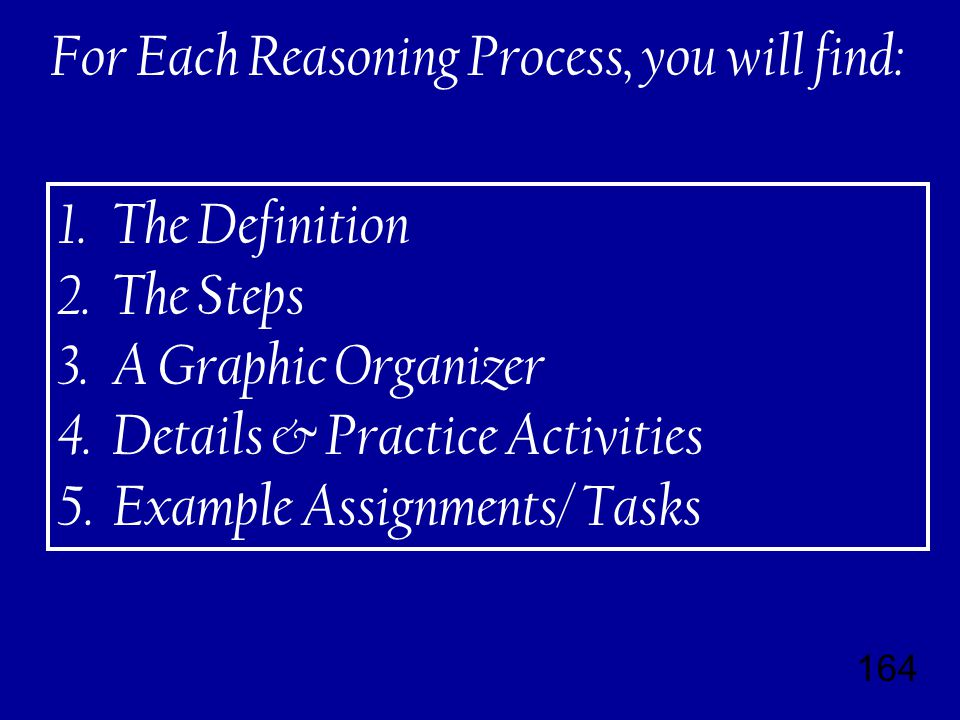 164 For Each Reasoning Process, you will find: 1. The Definition 2.