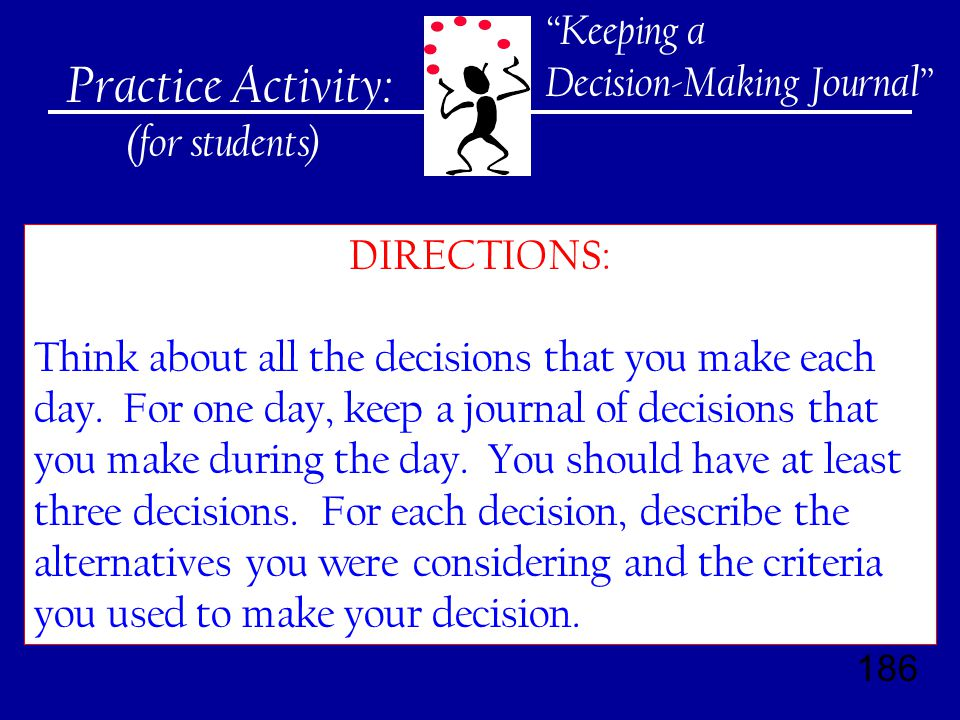 186 Practice Activity: (for students) DIRECTIONS: Think about all the decisions that you make each day.