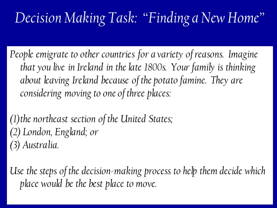 196 Decision Making Task: Finding a New Home People emigrate to other countries for a variety of reasons.