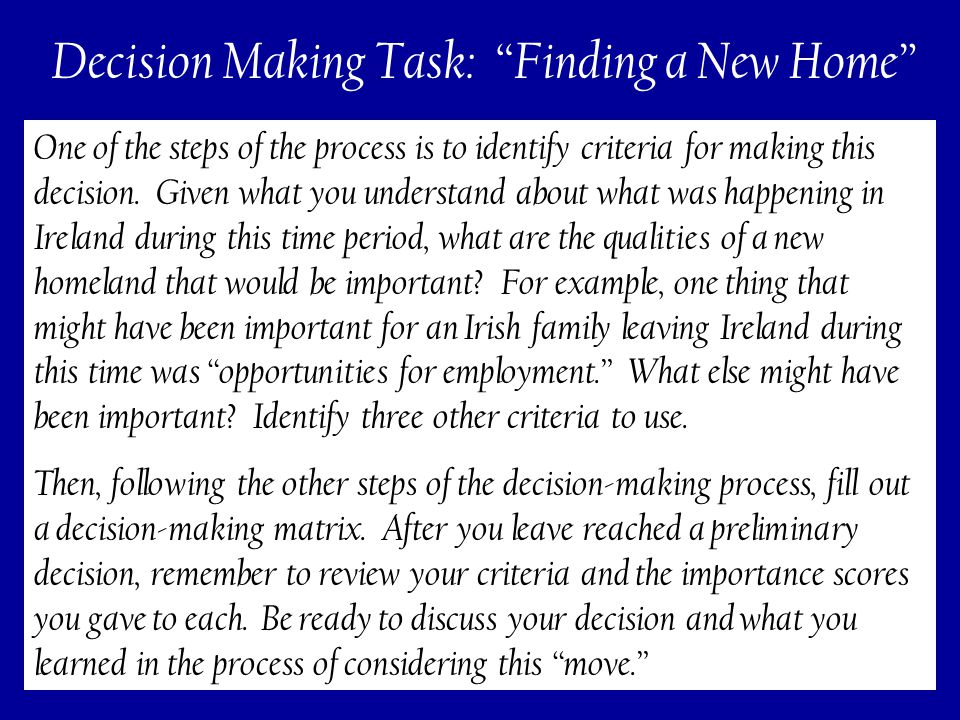 197 Decision Making Task: Finding a New Home One of the steps of the process is to identify criteria for making this decision.