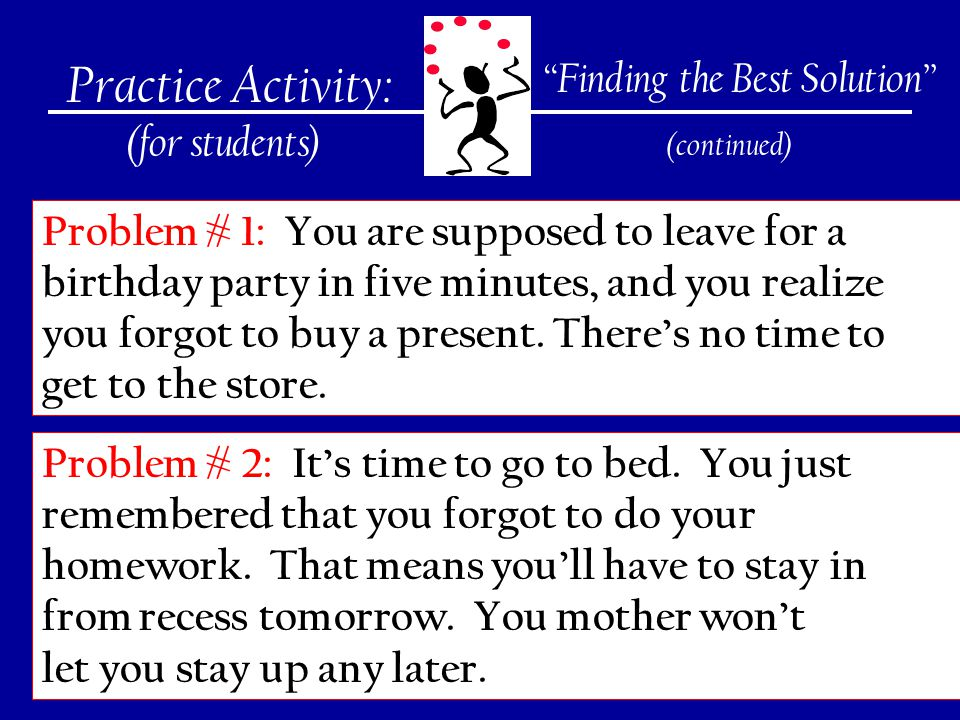 219 Practice Activity: (for students) Problem # 1: You are supposed to leave for a birthday party in five minutes, and you realize you forgot to buy a present.