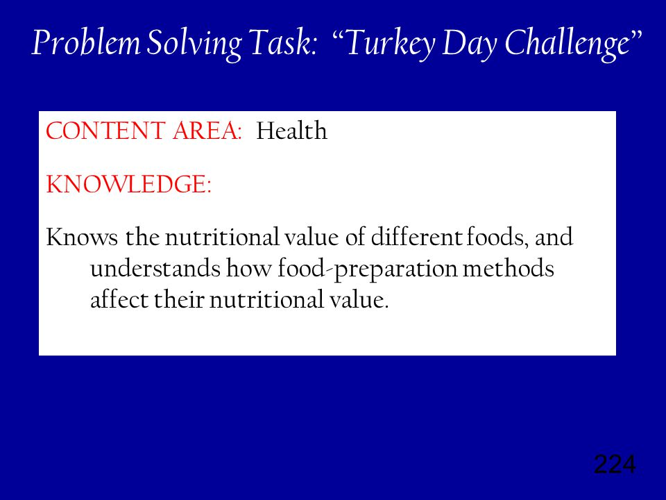 224 CONTENT AREA: Health KNOWLEDGE: Knows the nutritional value of different foods, and understands how food-preparation methods affect their nutritional value.