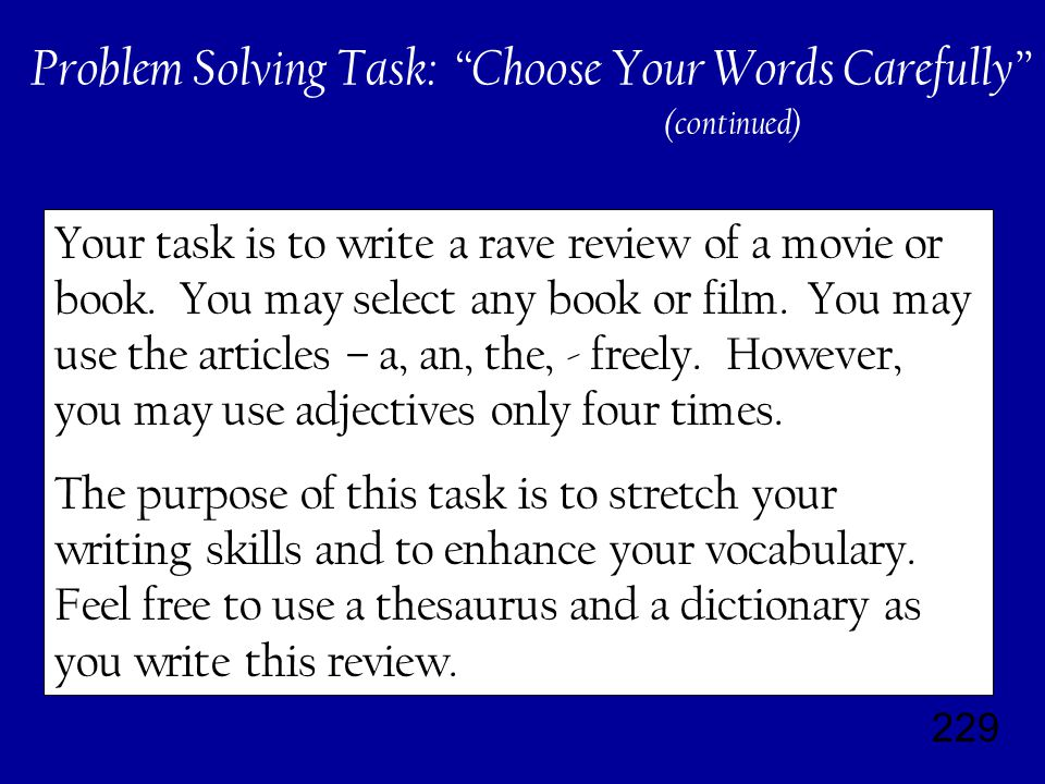229 Problem Solving Task: Choose Your Words Carefully Your task is to write a rave review of a movie or book.
