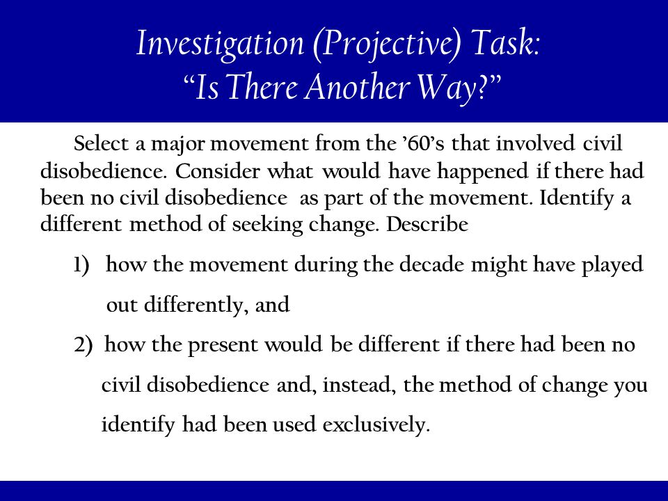 258 Investigation (Projective) Task: Is There Another Way? Select a major movement from the '60's that involved civil disobedience.
