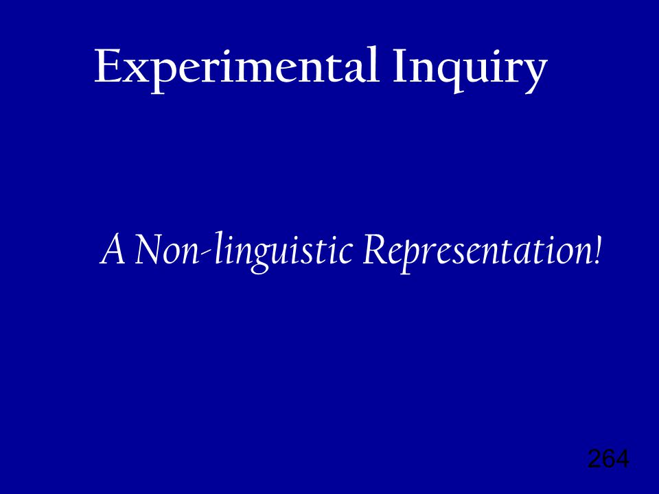264 Experimental Inquiry A Non-linguistic Representation!
