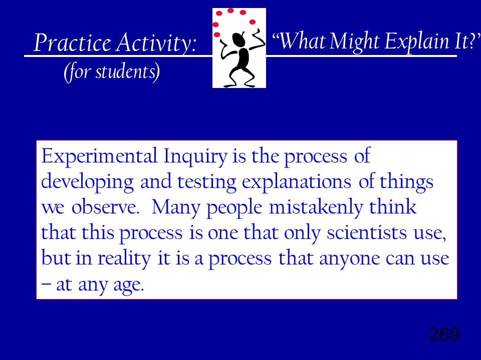 269 Practice Activity: (for students) Experimental Inquiry is the process of developing and testing explanations of things we observe.