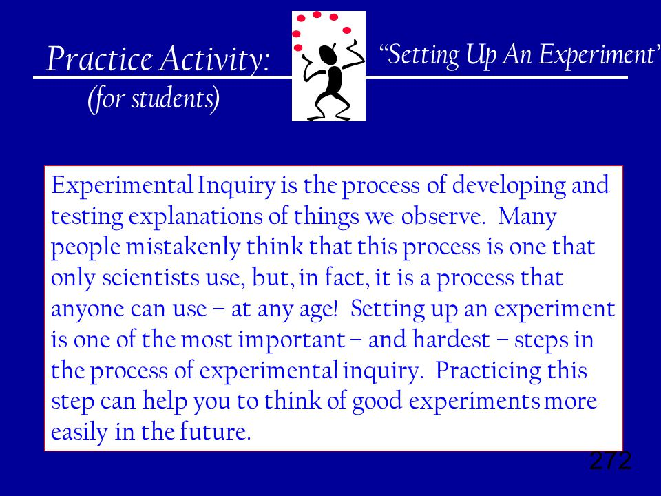 272 Practice Activity: (for students) Experimental Inquiry is the process of developing and testing explanations of things we observe.