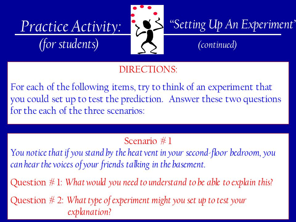 273 Practice Activity: (for students) DIRECTIONS: For each of the following items, try to think of an experiment that you could set up to test the prediction.