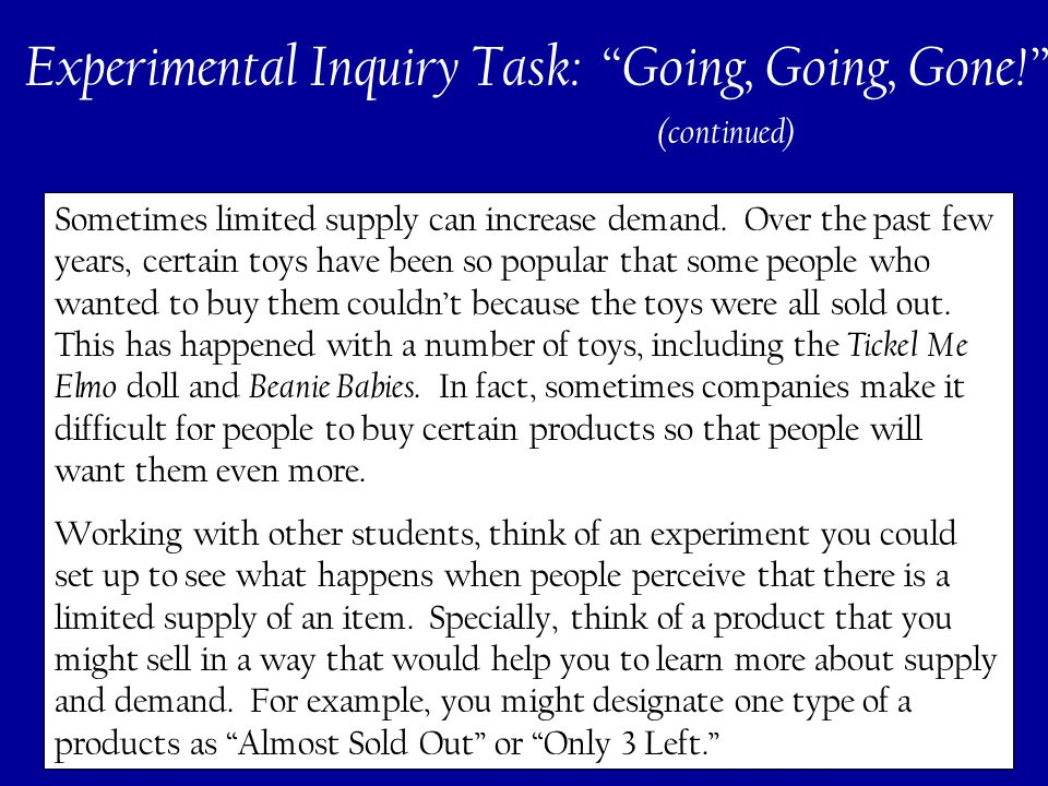 277 Experimental Inquiry Task: Going, Going, Gone! Sometimes limited supply can increase demand.