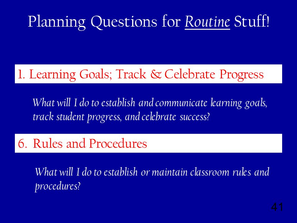41 Planning Questions for Routine Stuff. 1.Learning Goals; Track & Celebrate Progress 6.