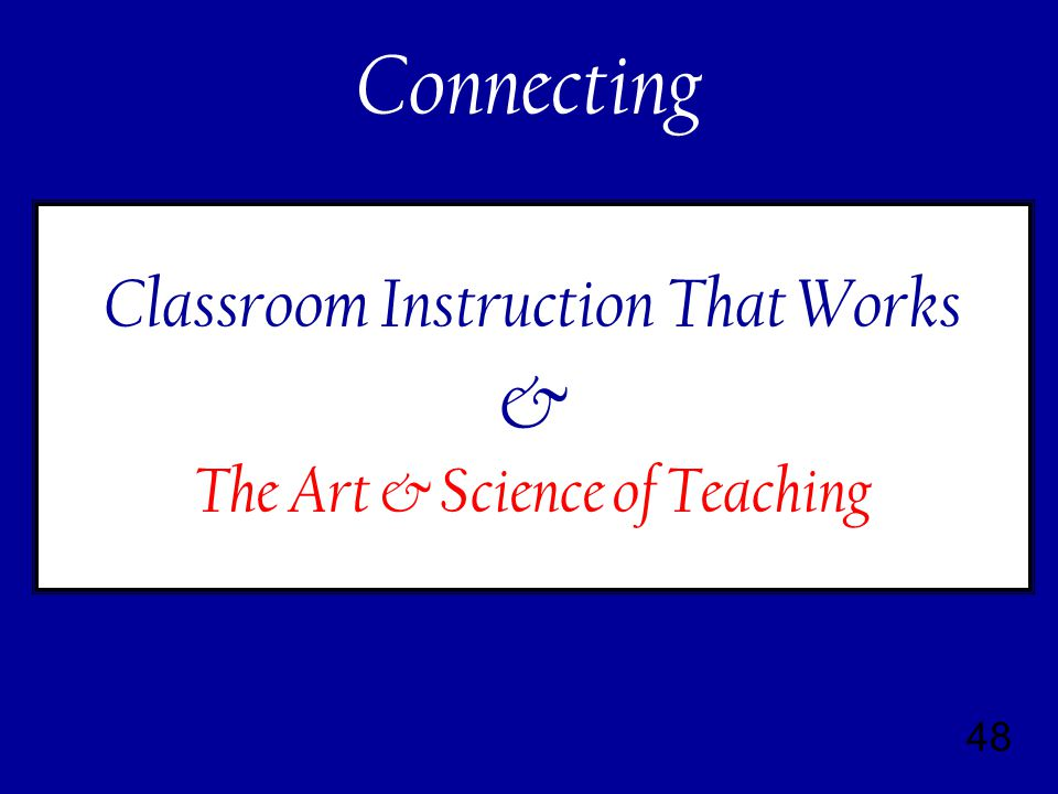 48 Classroom Instruction That Works & The Art & Science of Teaching Connecting