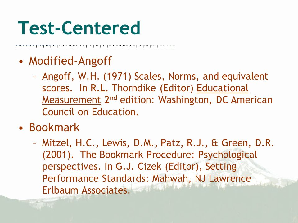 Test-Centered Modified-Angoff –Angoff, W.H.(1971) Scales, Norms, and equivalent scores.