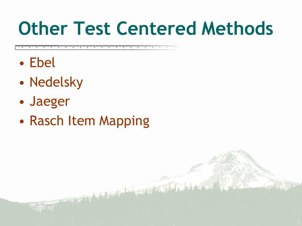 Other Test Centered Methods Ebel Nedelsky Jaeger Rasch Item Mapping