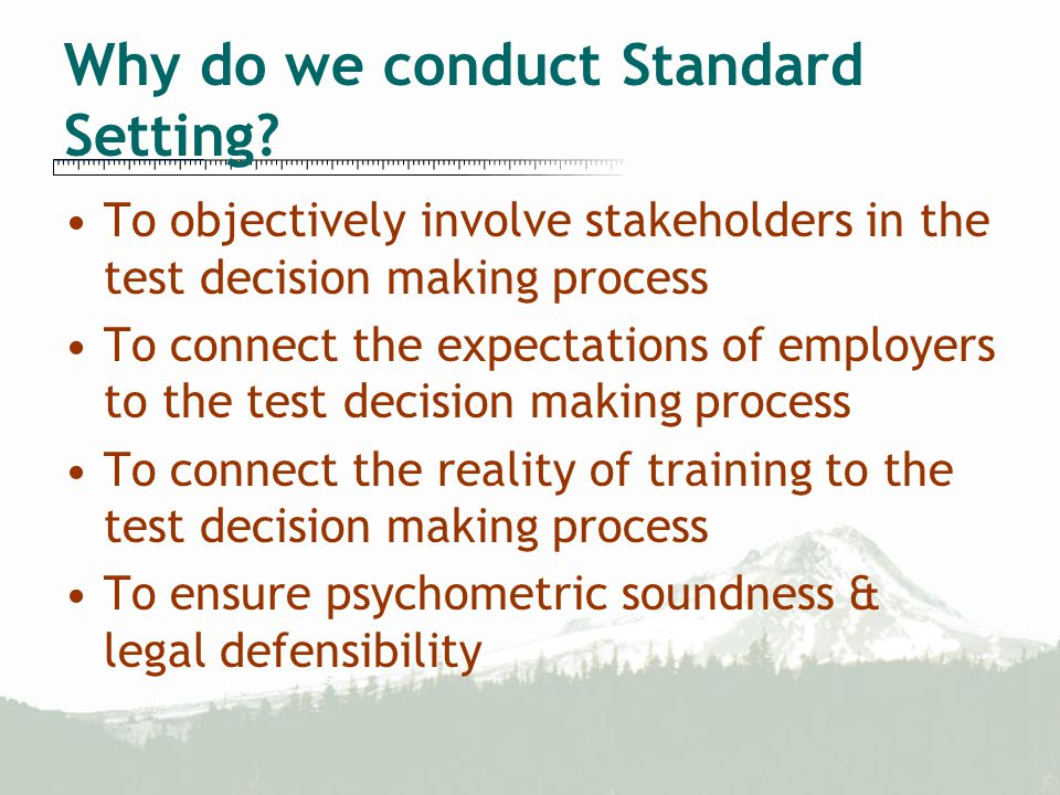 Why do we conduct Standard Setting.