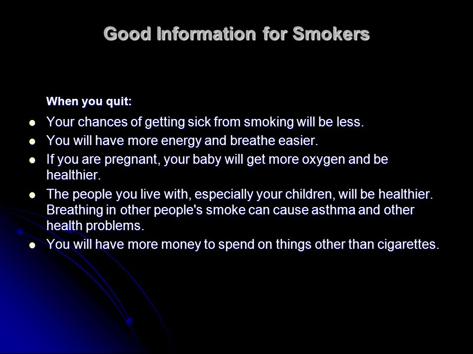 Good Information for Smokers When you quit: Your chances of getting sick from smoking will be less.