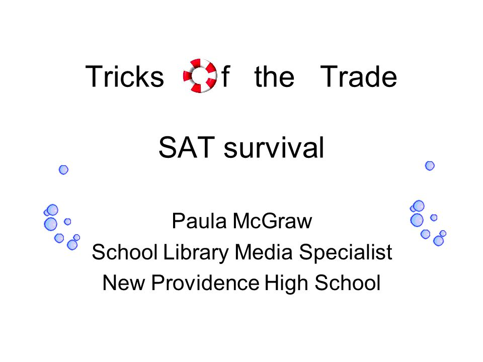 Tricks f the Trade SAT survival Paula McGraw School Library Media Specialist New Providence High School