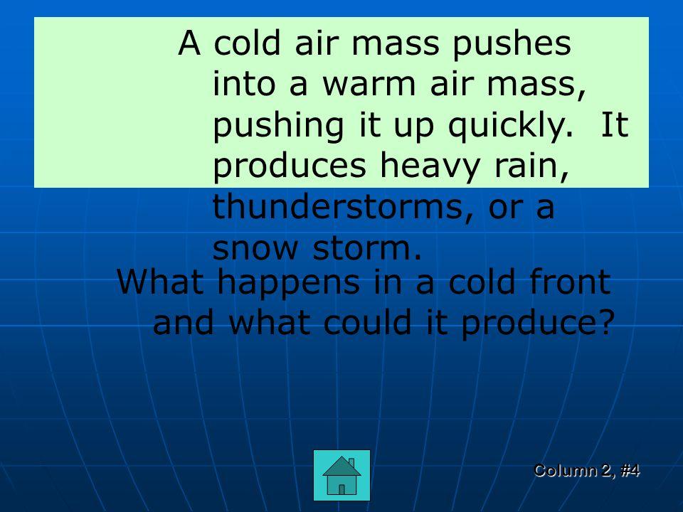 Column 2, #3 A warm air mass slides slowly over the top of a cold air mass.