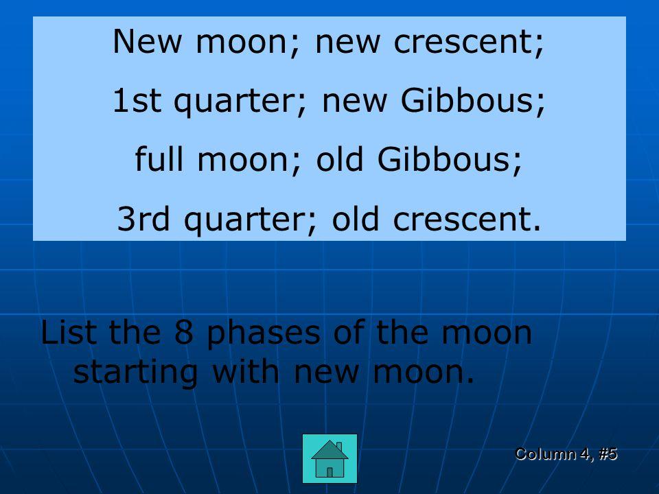 Column 4, #4 Quarter moon What moon looks like a half circle