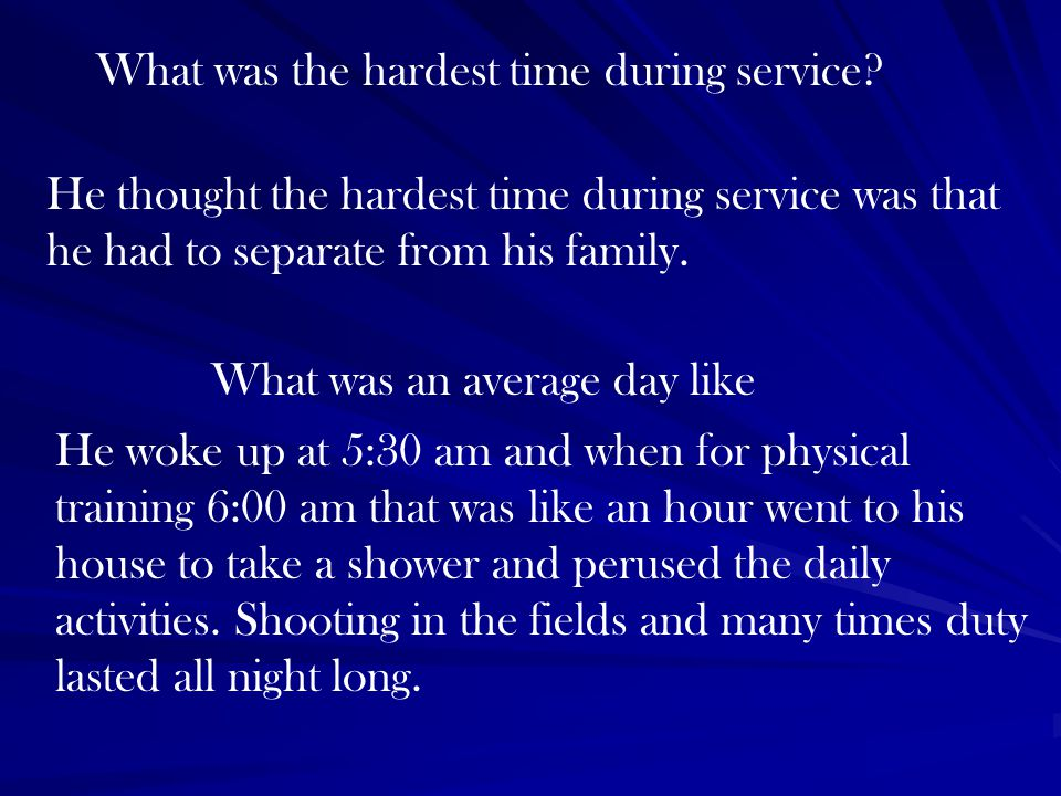 What was the hardest time during service.