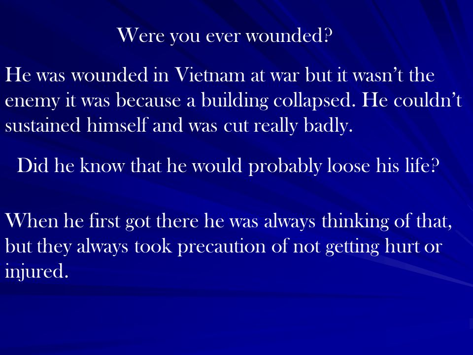 Were you ever wounded.