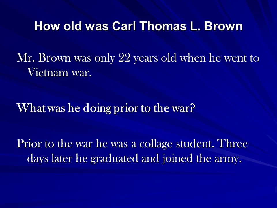 How old was Carl Thomas L. Brown Mr. Brown was only 22 years old when he went to Vietnam war.