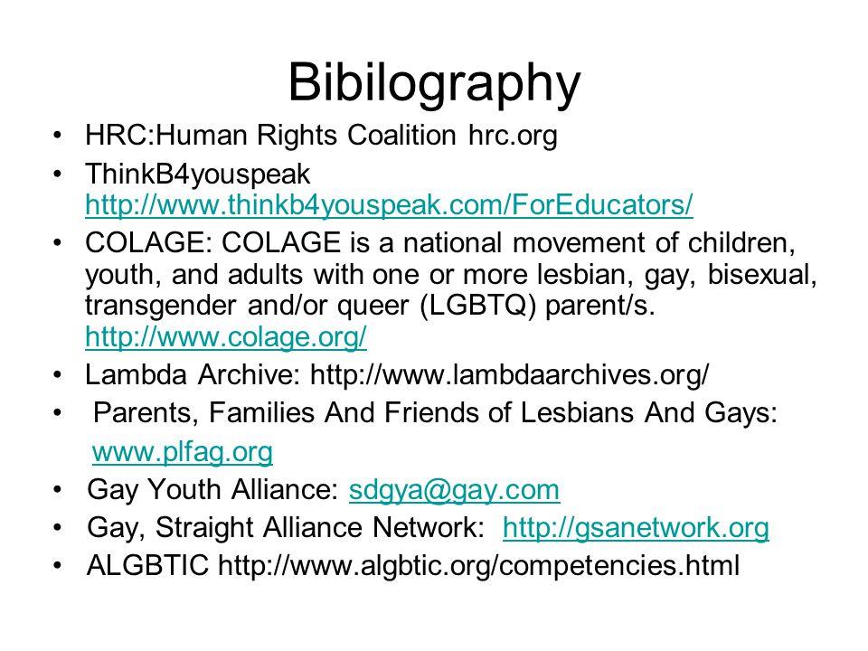 Bibilography HRC:Human Rights Coalition hrc.org ThinkB4youspeak http://www.thinkb4youspeak.com/ForEducators/ http://www.thinkb4youspeak.com/ForEducato