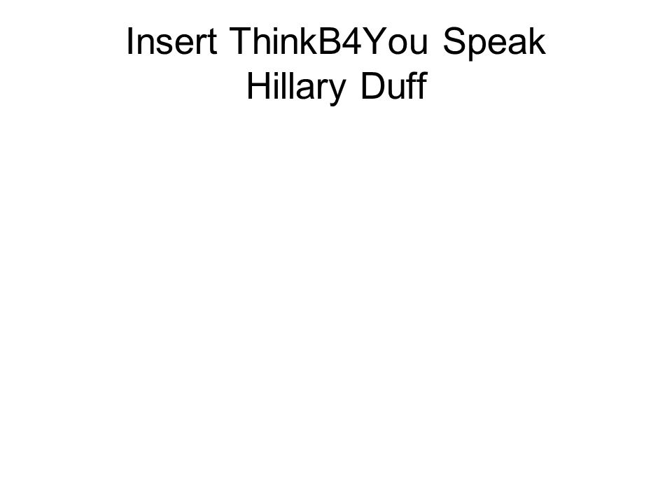 Insert ThinkB4You Speak Hillary Duff
