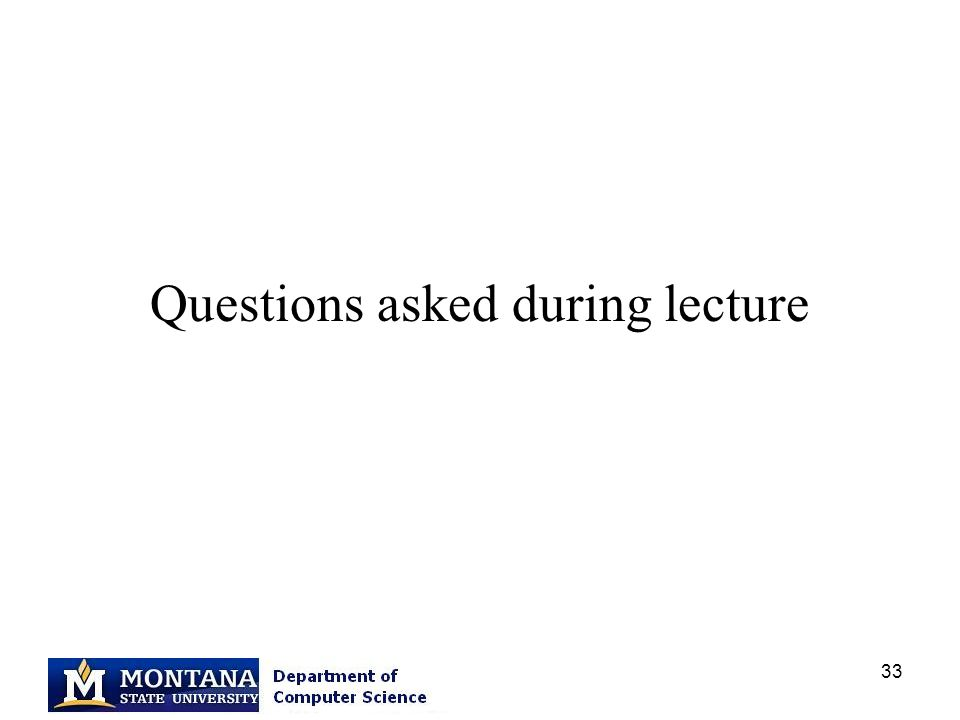 33 Questions asked during lecture