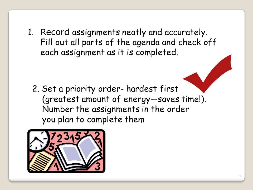 1.Record assignments neatly and accurately.