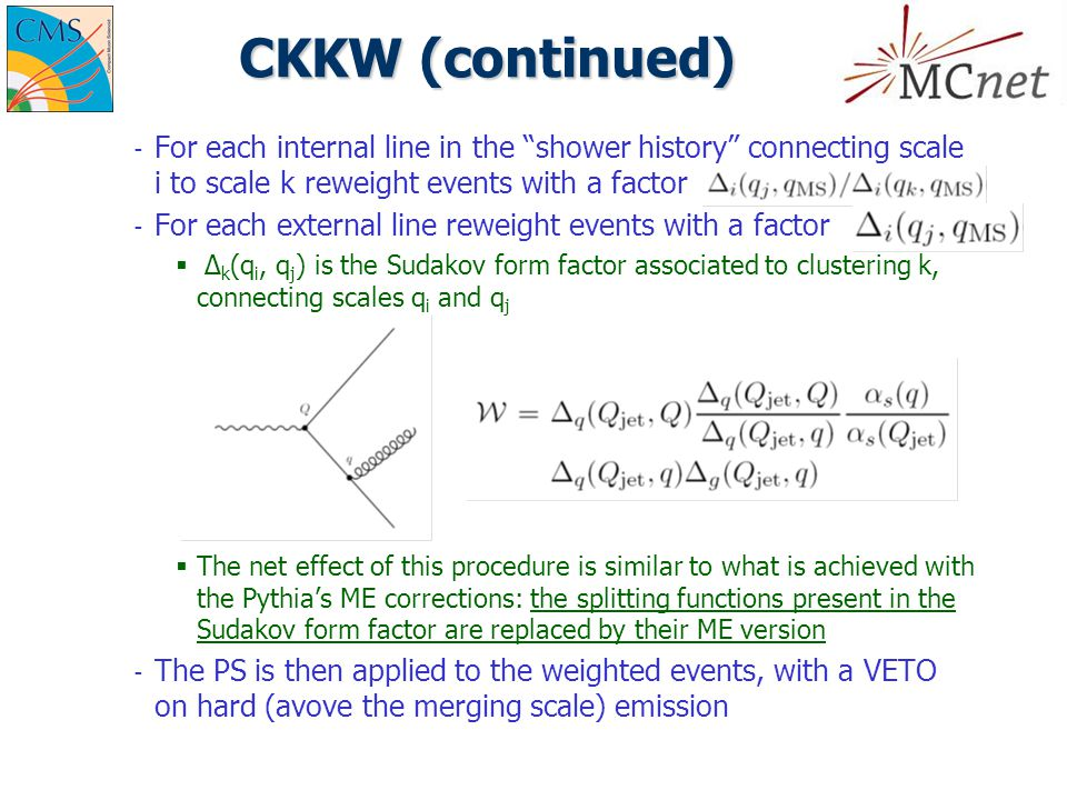 "CKKW (continued) ­ For each internal line in the ""shower history"" connecting scale i to scale k reweight events with a factor ­ For each external line"
