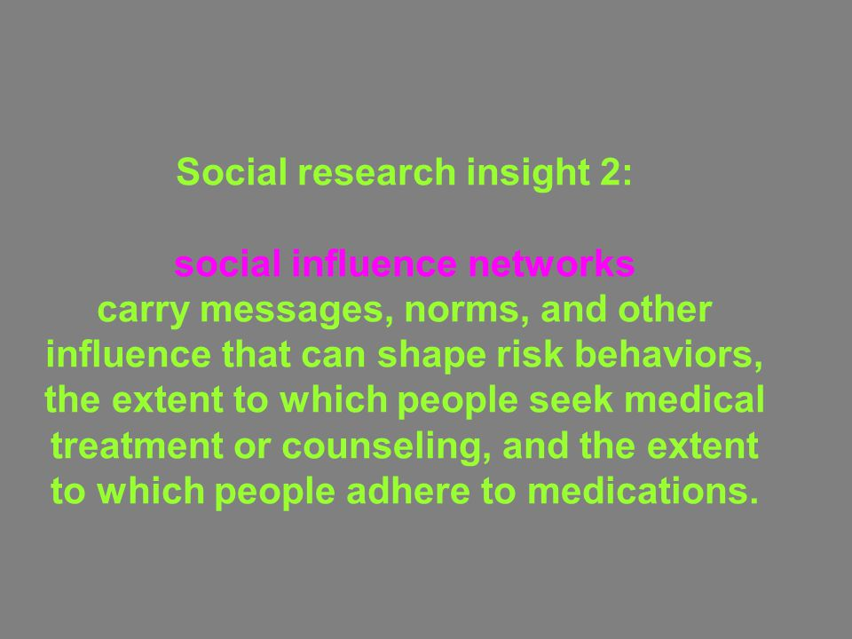 Social research insight 2: social influence networks carry messages, norms, and other influence that can shape risk behaviors, the extent to which peo