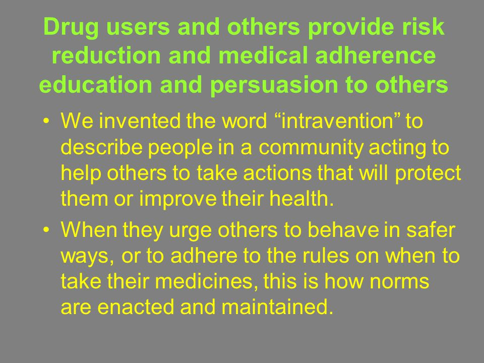 "Drug users and others provide risk reduction and medical adherence education and persuasion to others We invented the word ""intravention"" to describe"