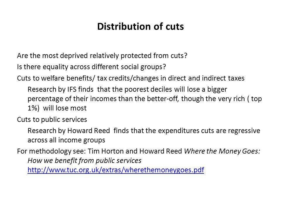 Distribution of cuts Are the most deprived relatively protected from cuts? Is there equality across different social groups? Cuts to welfare benefits/