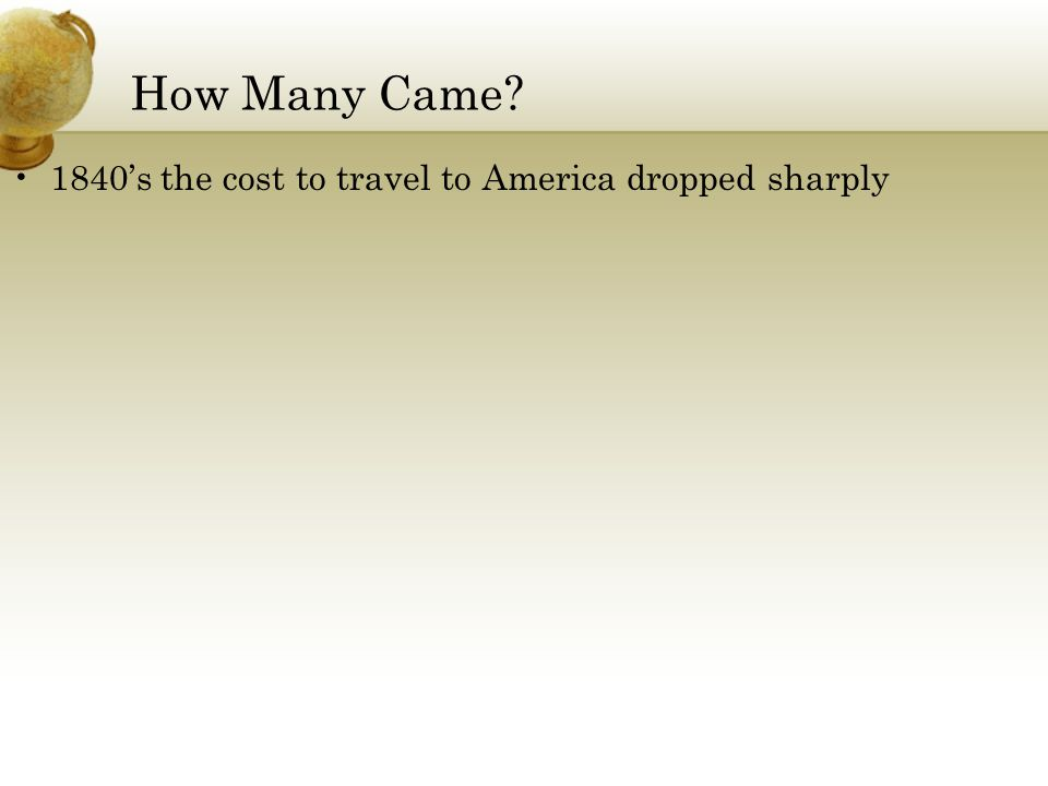 How Many Came? 1840's the cost to travel to America dropped sharply
