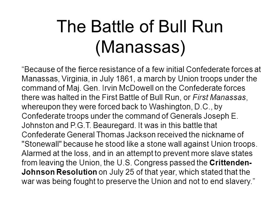 The Battle of Bull Run (Manassas) Because of the fierce resistance of a few initial Confederate forces at Manassas, Virginia, in July 1861, a march by Union troops under the command of Maj.