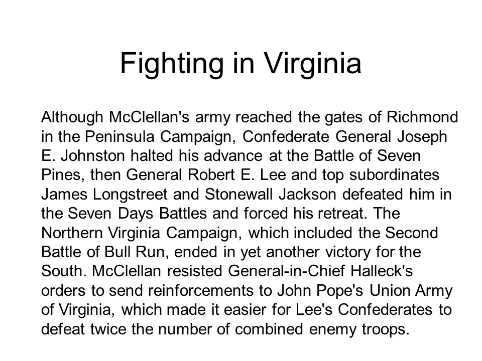 Fighting in Virginia Although McClellan s army reached the gates of Richmond in the Peninsula Campaign, Confederate General Joseph E.
