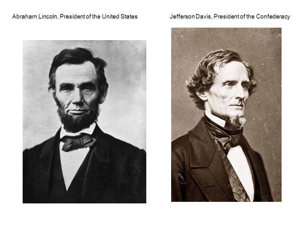 Abraham Lincoln, President of the United States Jefferson Davis, President of the Confederacy