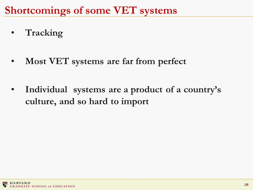28 Shortcomings of some VET systems Tracking Most VET systems are far from perfect Individual systems are a product of a country's culture, and so hard to import